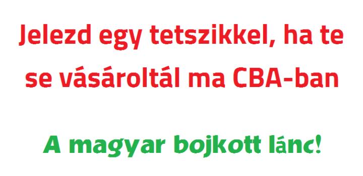 Jelezd egy tetszikkel, ha te se vásároltál ma CBA-ban. A magyar bojkott lánc!
