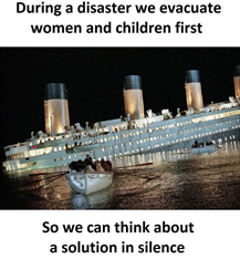 Kép: Előtérben mentőcsónak, mögötte süllyedő Titanic. Felirat: During a disaster we evacuate women and children first; so we can think about a solution in silence.