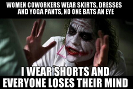 Kép: Joker (The Dark Knight). Felirat: Women coworkers wear skirts, dresses and yoga pants, no one bats an eye. I wear shorts and everyone loses their mind!