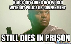 Kép: Afroamerikai férfi. Felirat: Black guy living in a world without police or government; still dies in prison