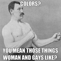Kép: Fehér-fekete fotó férfiról. Felirat: Colors? You mean those things women and gays like?