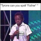 Kép: Afroamerikai fiú. Felirat: Tyrone can you spell 'Father'