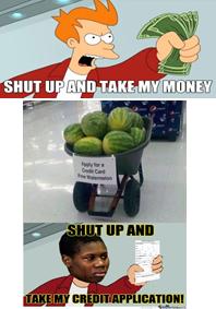 Felül: Shut up and take my money! mém. Középen: Görögdinnyék. Alul: Afroamerikai férfi a felső mém mintájára: 'Shut up and take my credit application!'